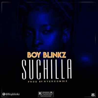 MP3: Boy Blinkz - Suchilla (Prod by Nyescomike)