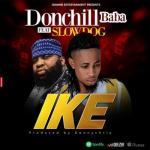 MP3: Donchill Baba - IKE ft. Slow Dog