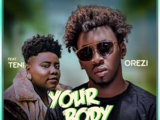 MP3: Orezi - Your Body ft. Teni