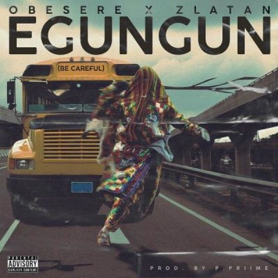 Lyrics: Obesere x Zlatan - Egungun (Be Careful)