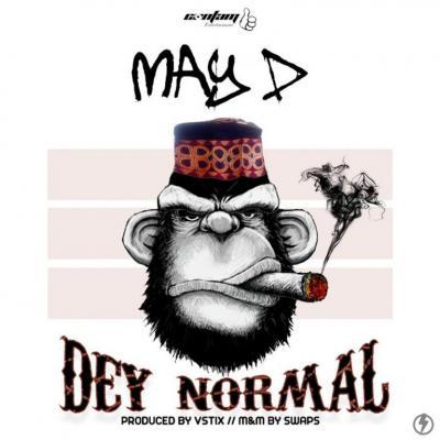 MP3: May D - Dey Normal (Prod. by Vstix)