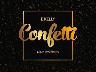 Lyrics: E-Kelly ft. Boybreed, Minz - Confetti (Lyrics)