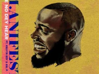 MP3: M.anifest ft. Kelvyn Boy, Kel-P - We No Dey Hear