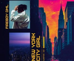 Lyrics: Fireboy DML - New York City Girl (Lyrics)