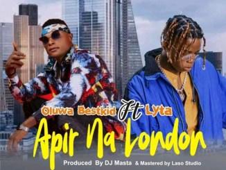 Oluwa Bestkid ft. Lyta - Apir Na London (ANL) (Prod. By Djmaster)