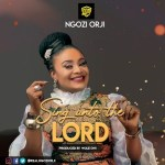 NGOZI ORJI - SING UNTO THE LORD