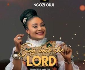 NGOZI ORJI - SING UNTO THE LORD