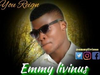 Emmy Livinus - You Reign