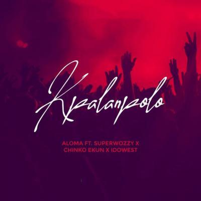 Aloma ft. Superwozzy & Chinko Ekun, Idowest - Kpalanpolo