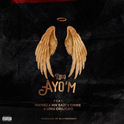 Zoro ft. Phyno, Mr Eazi, Chike, Umu Obiligbo - Ayo'M