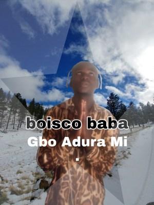 Boisco Baba - Gbo Adura Mi