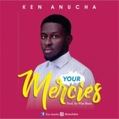 Ken Anucha - Your Mercies