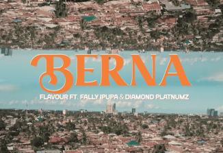 Video: Flavour - Berna Reloaded ft. Fally Ipupa x Diamond Platnumz