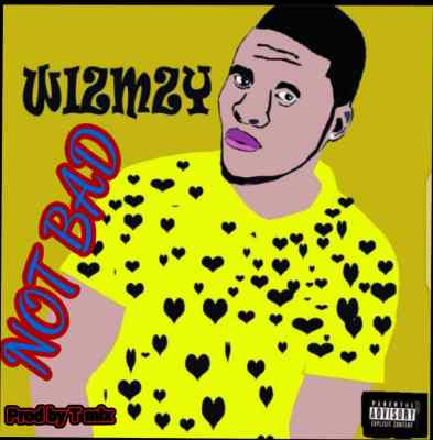 Wiz Mzy - Not Bad (prod by T mix)