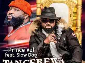 Prince Val - Tangerewa ft Slow Dog