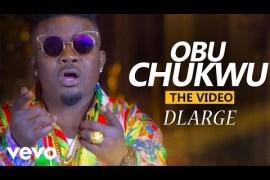 VIDEO: DLarge - Obu Chukwu