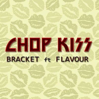 music-bracket-chop-kiss-ft-flavour-prod-masterkraft