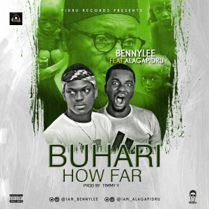 Music: BennyLee - Buhari How Far ft. Alagapidru (Prod. by Timmy Y