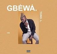 Lyrics: Yung L - Gbewa