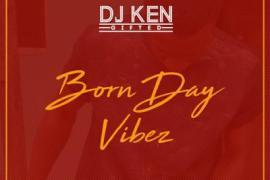 MIXTAPE: DJ Ken - Born Day Vibez (Mix)