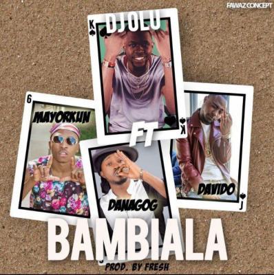 DJ OLU - Bambiala ft. Danagog, Mayorkun, & Davido (Prod By Fresh)