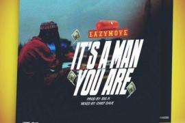MP3 : Eazymove - It's A Man You Are