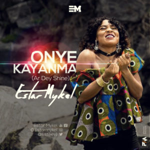 AUDIO | VIDEO : Estar Mykel - Onye Kayamma (Ar Dae Shine)