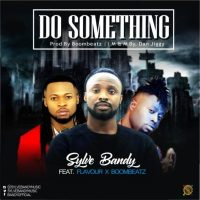 #Nigeria : MUSIC : Sylve Bandy – Do Something ft. Flavour x Boombeatz | @sylebandymusic