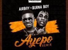 AUDIO | VIDEO: Airboy Ft. Burna Boy - Ayepo (Remix)