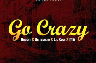 Dabeat, Oritsefemi & Lil Kesh – Go Crazy