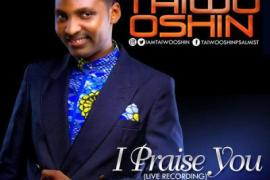MP3 : Taiwo Oshin - I Praise You