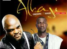 VIDEO: Obesere - Alhaji ft. Seriki