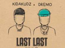 MP3 : Kida Kudz - Last Last ft. Dremo
