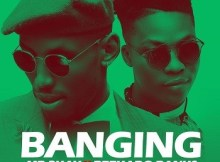 Lyrics: Mr 2Kay - Banging ft. Reekado Banks