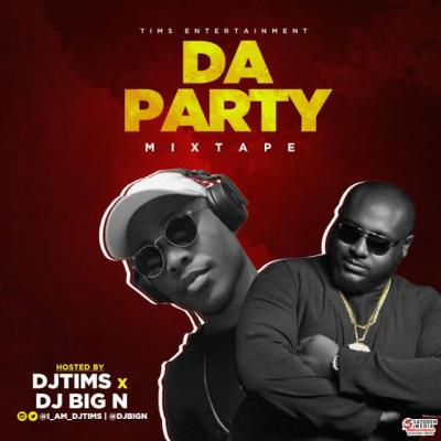 DJ Tims x DJ Big N - Da Party Mix