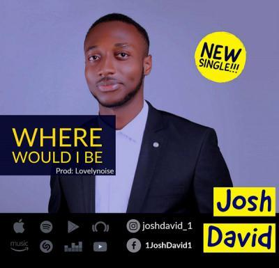 MP3: Josh David - Where Would I Be