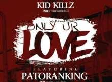 MP3: Kid Killz - Only Your Love ft. Patoranking (Prod. By Da Piano)