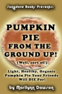 Songdove Books: Front Cover for Pumpkin Pie From the Ground Up! (Well, Almost!)