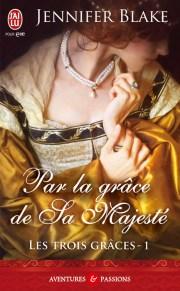 Les Trois Graces Tome 1 : Par La Grâce De Sa Majesté de Jennifer Blake