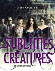 Sublimes Creatures Le guide officiel du film