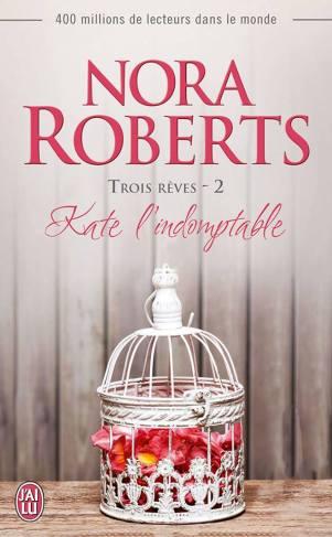 Kate L'indomptable ( Trois rêves Tome 2) de Nora Roberts