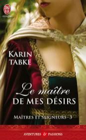 Maitres Et Seigneurs T3 : Le Maitre de Mes Désirs de Karin Tabke