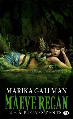 Maeve Regan, tome 4 : A pleines de Dents de Marika Gallman