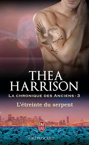 La Chronique des anciens Tome 3 - L'étreinte du serpent de Thea Harrison