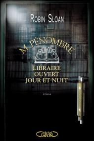M.Pénombre - libraire ouvert jour et nuit de Robin Sloan