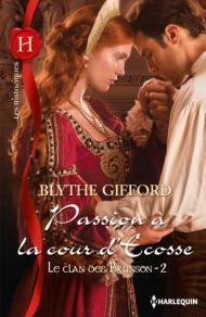 Passion à la cour d'Ecosse de Blythe Gifford