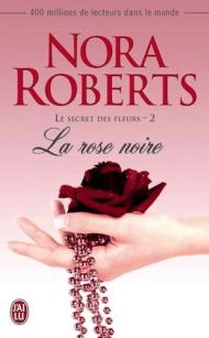 Le secret des fleurs, tome 1, La rose noire de Nora Roberts