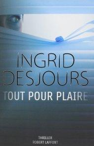 Tout Pour Plaire d'Ingrid Desjours