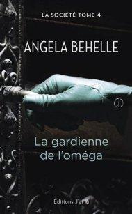 La Société tome 4 La Gardienne de l'Omega de Angela Behelle