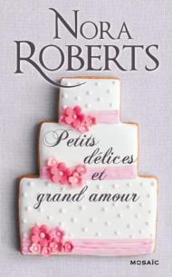 Petits délices et grand amour de Nora Roberts